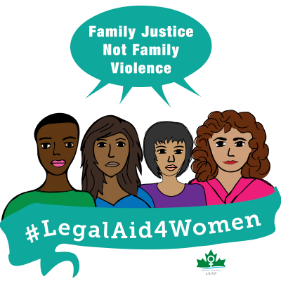 "Cartoon image of four women, head and shoulder visible only, saying ""Family Justice Not Family Violence."" Beneath them is a banner that reads #LegalAid4Women and the West Coast LEAF logo."