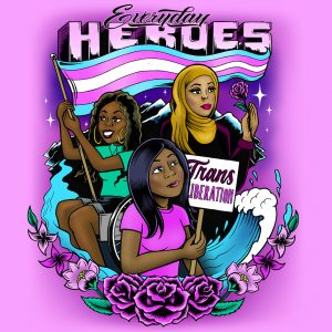 "Illustration of three people with a pink background. One person in a wheelchair is holding a Trans Rights flag, one person in a hijab is holding a rose and one person is holding a sign that reads ""Trans Liberation."" Above them reads ""Everyday heroes."""